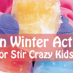 11 Fun Winter Activities For Stir Crazy Kids!