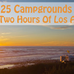 25 Best Campgrounds Within Two Hours of Los Angeles