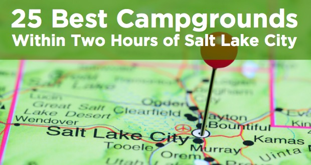 25 Best Campgrounds Within Two Hours of Salt Lake City UT